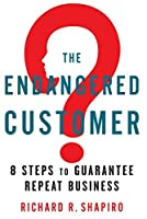 The Endangered Customer: 8 Steps to Guarantee Repeat Business