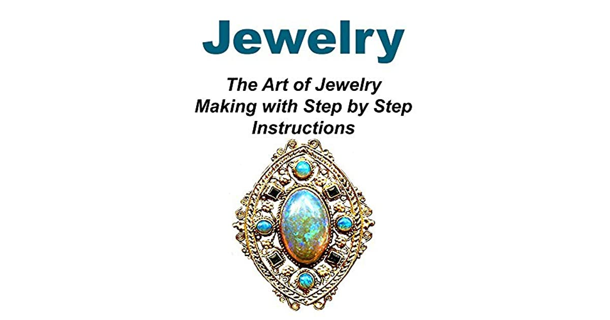 Jewelry The Art Of Jewelry Making With Step By Step Instructions