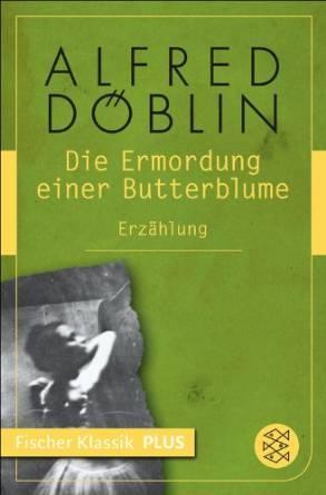 Die Ermordung Einer Butterblume Und Andere Erzählungen By Alfred Döblin