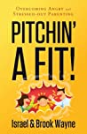 Pitchin' A Fit: Overcoming Angry and Stressed-Out Parenting