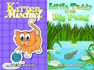 Books For Kids: Kitten Mischief / Taddy in the Big Pond: Fun Stories, Children's Books, Free Stories, Bedtime stories, Stories Before Bed, Five Minute ... 6-8 (Books For Kids Group Books Book 10)