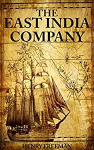 The East India Company: A History From Beginning to End