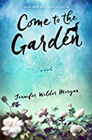 Come to the Garden: A Novel