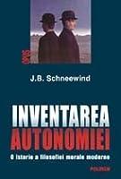 Inventarea autonomiei. O istorie a filosofiei morale moderne