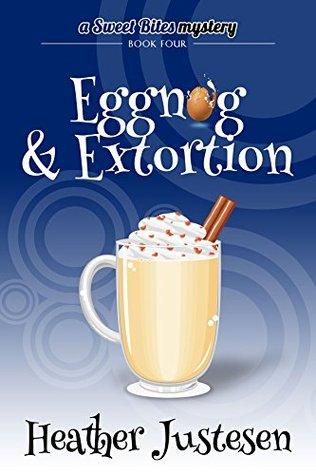 Eggnog & Extortion (A Sweet Bites Mystery, #4)
