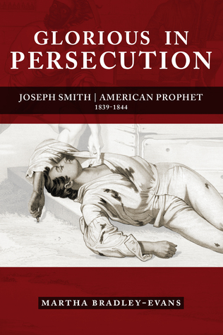 Glorious in Persecution by Martha Bradley-Evans