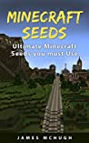 Minecraft Seeds: Ultimate Minecraft Seeds you must Use: Best Minecraft Seeds Worlds You Must See (Unofficial Minecraft Seeds Guide)