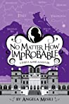 No Matter How Improbable (Portia Adams Adventures, #3)