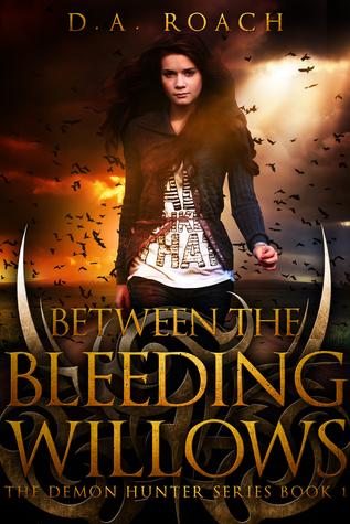 Between the Bleeding Willows by D.A. Roach