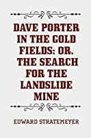 Dave Porter in the Gold Fields; Or, The Search for the Landslide Mine