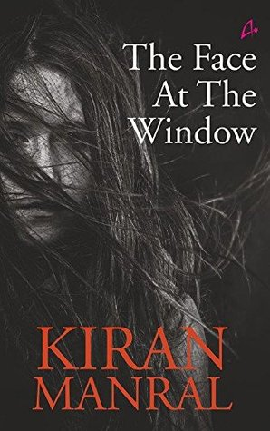 The Face At the Window by Kiran Manral