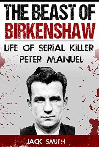 The Beast of Birkenshaw Life of Serial Killer Peter Manuel