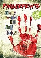Fingerprints: Dead People DO Tell Tales (True Forensic Crime Stories)