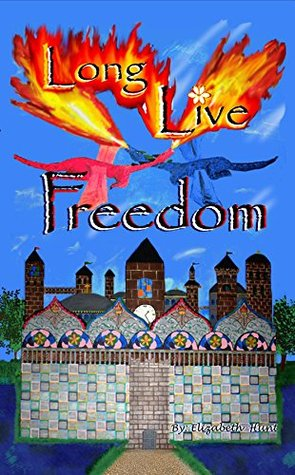Long Live Freedom by Elizabeth  Hunt