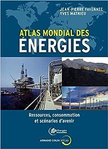 Atlas mondial des énergies: Ressources, consommation et scénarios d'avenir