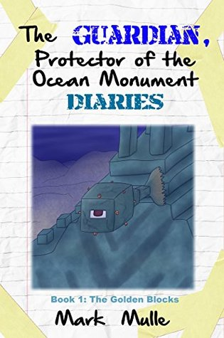 The Guardian, Protector of the Ocean Monument Diaries (Book 1): The Golden Blocks (An Unofficial Minecraft Book for Kids Ages 9 - 12 (Preteen)