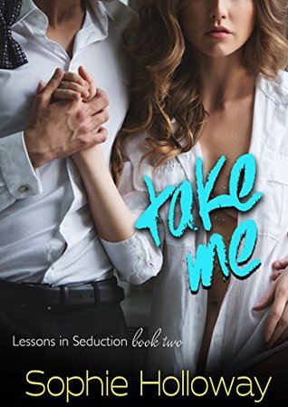 Take Me (Lessons in Seduction, #2)