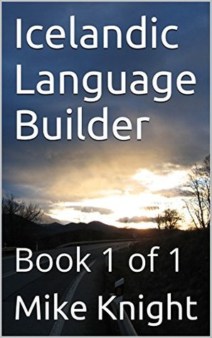 Icelandic Language Builder: Book 1 of 1 (Essential Words Series 37)