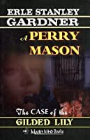 The Case of the Gilded Lily (Perry Mason Mystery)