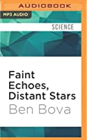 Faint Echoes, Distant Stars: The Science and Politics of Finding Life Beyond Earth