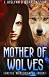 Mother of Wolves (Evalyce Worldshaper, #1)