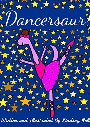 Childrens Books: Dancersaur: A dinosaur realises that she can be whatever she wants to be Lindsay Nell