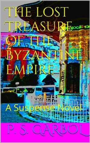 The Lost Treasure of the Byzantine Empire: A Suspense Novel