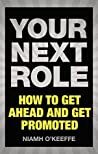Your Next Role: How to get ahead and get promoted