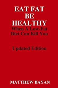 Eat Fat Be Healthy: When A Low-Fat Diet Can Kill You
