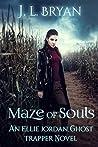 Maze of Souls (Ellie Jordan, Ghost Trapper #6)
