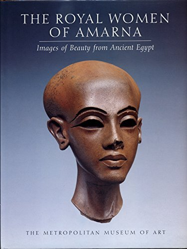The Royal Women of Amarna Images of Beauty from Ancient Egypt