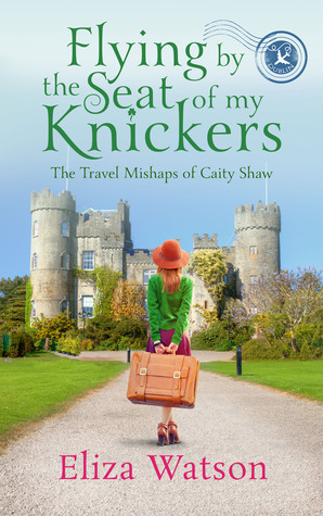 Flying by the Seat of My Knickers (The Travel Mishaps of Caity Shaw, #1)