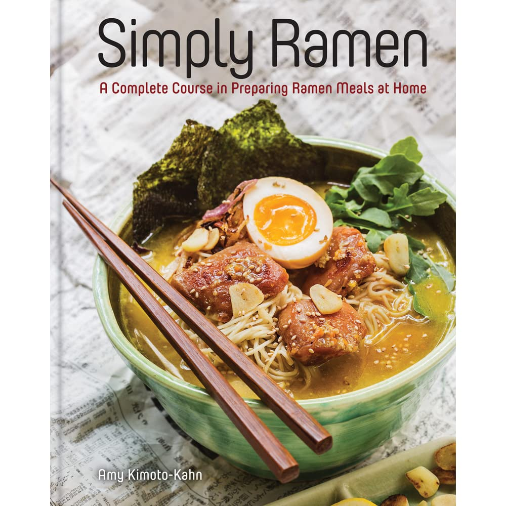 Simply Ramen 70 Tempting Noodle Dishes For The Ramen Lover In You By Amy Kimoto Kahn