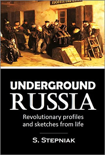Underground Russia: Revolutionary Profiles and Sketches from Life  by  Sergius Stepniak