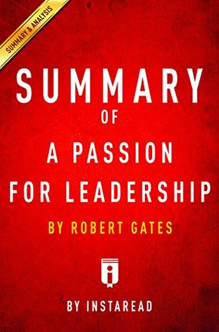 Summary of A Passion for Leadership: by Robert Gates | Includes Analysis