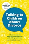 Talking to Children About Divorce: A Parent's Guide to Healthy Communication at Each Stage of Divorce: Expert Advice for Kids' Emotional Recovery