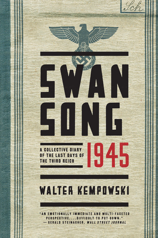 Swansong 1945: A Collective Diary of the Last Days of the Third Reich