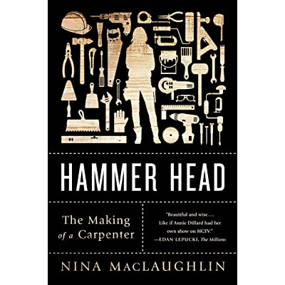 Hammer Head: The Making of a Carpenter by Nina MacLaughlin