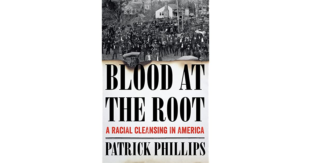 Blood at the root a racial cleansing in america by patrick phillips fandeluxe Ebook collections