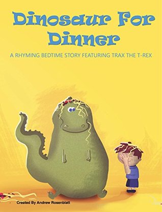 Dinosaur For Dinner: A Rhyming Bedtime Story Featuring Trax the T-Rex (Children's book, Rhyming bedtime story, Kid's book, bedtime story, Dinosaurs, Dinosaur Book