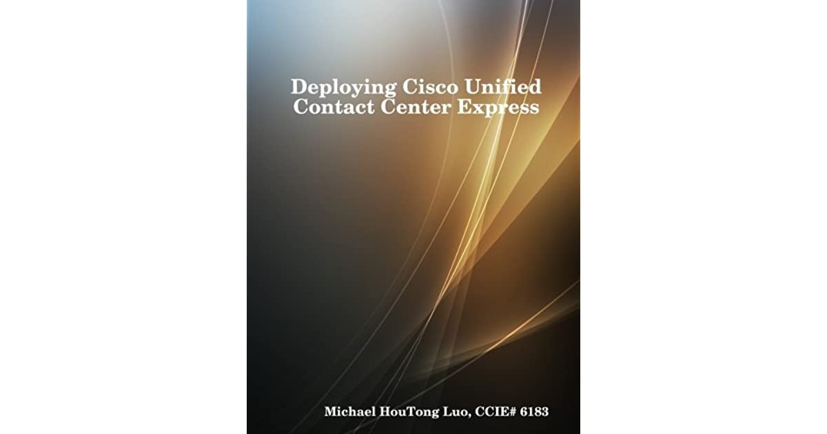 Deploying Cisco Unified Contact Center Express by Ccie# 6183