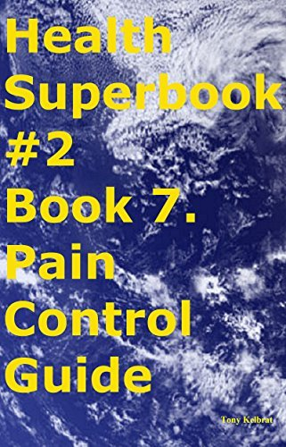 Health Superbook #2 Book 7. Pain Control Guide  by  Tony Kelbrat