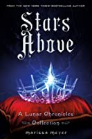 Stars Above (The Lunar Chronicles, #0.5, 0.6, 3.1, 4.5)