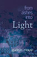 From Ashes Into Light: A Novel