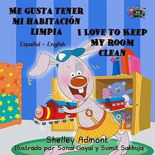 Me gusta tener mi habitación limpia I Love to Keep My Room Clean (bilingual spanish children's books, spanish kids books,children's spanish books) (Spanish ... Bilingual Collection)