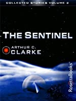 The Sentinel (The Collected Stories of Arthur C. Clarke, #2)