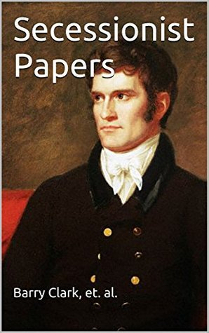 Annotated Secessionist Papers by Barry  Clark