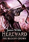Hereward: The Bloody Crown: (Hereward #6)