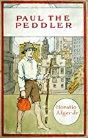 Paul the Peddlar (Illustrated): The Adventures of a Young Street Merchant (Classic Books for Young Adults Book 132)