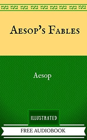 Aesop's Fables: By Aesop - Illustrated And Unabridged (FREE AUDIOBOOK INCLUDED)